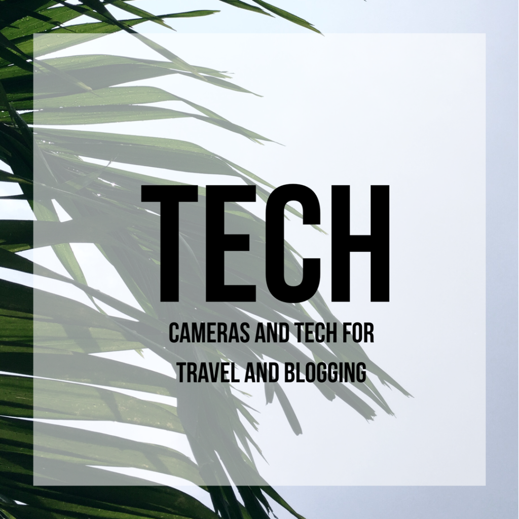 Cameras and Tech for Travel Blogging and Travel