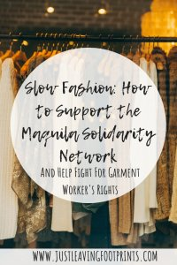 Slow Fashion: How to Support the Maquila Solidarity Network and Help Fight For Garment Workers' Rights